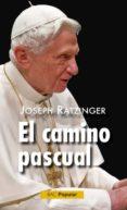 EL CAMINO PASCUAL: EJERCICIOS ESPIRITUALES DADOS EN EL VATICANO E N PRESENCIA DE S. S. JUAN PABLO II - 9788479147822 - JOSEPH BENEDICTO XVI RATZINGER