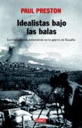 IDEALISTAS BAJO LAS BALAS: CORRESPONSALES EXTRANJEROS EN LA GUERR A DE ESPAÑA - 9788483067222 - PAUL PRESTON