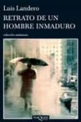 RETRATO DE UN HOMBRE INMADURO - 9788483831922 - LUIS LANDERO