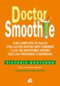 DOCTOR SMOOTHIE: GUIA COMPLETA DE SALUD CON LAS DOLENCIAS MAS COMUNES Y LOS 150 SMOOTHIES VERDES QUE LAS PREVIENEN O REMEDIAN - 9788484455622 - VICTORIA BOUTENKO