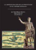 la administracion de las provincias en el imperio romano-jose maria balzquez martinez-pablo ozcariz gil-9788490316122