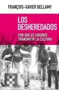 LOS DESHEREDADOS: POR QUE ES URGENTE TRANSMITIR LA CULTURA - 9788490559222 - FRANÇOIS-XAVIER BELLAMY