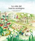 LA VIDA DEL HUERTO ECOLOGICO - 9788494369322 - VV.AA.