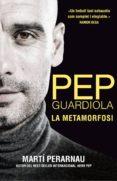 PEP GUARDIOLA. LA METAMORFOSI (CATALÀ) - 9788494425622 - MARTI PERARNAU