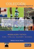 MODELACION TACTICA: FUTBOL - FUTBOL SALA - BALONCESTO - BALONMANO - 9788494727122 - HELIODORO HERMOSO-SERRANO