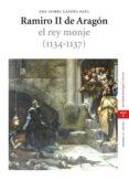RAMIRO II DE ARAGON. EL REY MONJE (1134-1137) - 9788497043922 - ANA ISABEL LAPEÑA PAUL