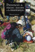 PREVENCIO DE RISCOS I SOCORS A MUNTANYA: MANUAL PRACTIC - 9788497915922 - NEUS BORRAS I FARRA