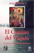 EL CAMINO DEL VIAJERO: MI SEPTIMO VIAJE ALREDEDOR DEL MUNDO (2ª E D) - 9788498271522 - JORGE SANCHEZ