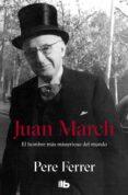 JUAN MARCH: EL HOMBRE MAS MISTERIOSO DEL MUNDO - 9788498723922 - PERE FERRER