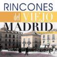 RINCONES DEL VIEJO MADRID (16X16) - 9788498732122 - ANGEL J. OLIVARES PRIETO