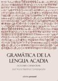 GRAMÁTICA DE LA LENGUA ACADIA - 9788499462622 - JOSE MARIA MARTINEZ CANTALAPIEDRA