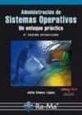 ADMINISTRACION DE SISTEMAS OPERATIVOS: UN ENFOQUE PRACTICO (2ª ED ) - 9788499640822 - JULIO GOMEZ LOPEZ