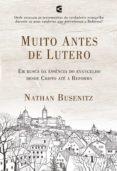 Descarga de libros de google en línea MUITO ANTES DE LUTERO 9788576229322 (Literatura española) de NATHAN BUSENITZ PDF FB2