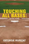 TOUCHING ALL BASES: GOING HOME (EBOOK) - 9781543939132 - GEORGE RUSZAT