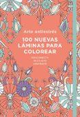 ARTE ANTIESTRES: 100 NUEVAS LÁMINAS PARA COLOREAR - 9788401018732 - VV.AA.