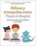 felices y tranquilos como yupsi el dragón (ebook)-marie-christine champeaux-cunin-dominique butet-9788408204732