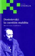 dostoievski: la cuestion maldita-marcelo lopez cambronero-9788415809432