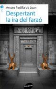 DESPERTANT LA IRA DEL FARAO - 9788415975632 - ARTURO PADILLA DE JUAN