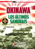 OKINAWA: LOS ULTIMOS SAMURAIS - 9788416200832 - JUAN VAZQUEZ GARCIA