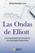 LAS ONDAS DE ELLIOTT: EL COMPORTAMIENTO FRACTAL DE LOS MERCADOS FINANCIEROS - 9788416583232 - MATIAS MENENDEZ LARRE