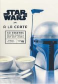 STAR WARS A LA CARTA: 40 RECETAS DE UNA GALAXIA MUY MUY LEJANA - 9788416857432 - THIBAUD VILLANOVA