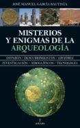 misterios y enigmas de la arqueologia-jose manuel garcia bautista-9788417418632