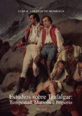 Descargas gratuitas para libros ESTUDIOS SOBRE TRAFALGAR: TEMPESTAD, MARINOS E IMPERIO ePub MOBI CHM de LORENZO DE MEMBIELA JUAN B.