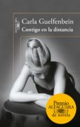 CONTIGO EN LA DISTANCIA (PREMIO ALFAGUARA 2015) - 9788420410432 - CARLA GUELFENBEIN
