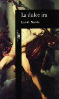 LA DULCE IRA - 9788420481432 - LUIS G. MARTIN