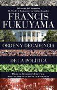 ORDEN Y DECADENCIA DE LA POLITICA: DESDE LA REVOLUCION INDUSTRIAL A LA GLOBALIZACION DE LA DEMOCRACIA - 9788423424832 - FRANCIS FUKUYAMA