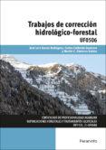 UF0506 - TRABAJOS DE CORRECCIÓN HIDROLOGICO FORESTAL - 9788428398732 - VV.AA.