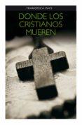 DONDE LOS CRISTIANOS MUEREN - 9788428824132 - FRANCESCA PACI