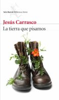 LA TIERRA QUE PISAMOS - 9788432227332 - JESUS CARRASCO