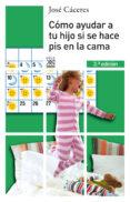 como ayudar a tu hijo si se hace pis en la cama (3ª ed.)-jose caceres-9788432312632