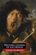 HISTORIA GENERAL DE LAS DROGAS - 9788467027532 - ANTONIO ESCOHOTADO