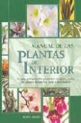 MANUAL DE LAS PLANTAS DE INTERIOR: LA GUIA INDISPENSABLE PARA SAB ER ESCOGER Y CUIDAR TUS PLANTAS DE INTERIOR, PATIO E INVERNADERO - 9788475563732 - DORTE NISSEN
