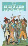 DEL SIGLO DE LAS LUCES A LA SANTA ALIANZA - 9788476005132 - MICHEL PERONNET