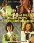 EL ACCESO A LA EDUCACION DE LAS MUJERES EN LA REGION DE MURCIA - 9788476847732 - LOLA FRUTOS BALIBREA