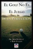 EL GOLF NO ES EL JUEGO DE LA PERFECCION - 9788479021832 - BOB ROTELLA