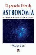 EL PEQUEÑO LIBRO DE ASTRONOMIA - 9788479025632 - WALTER STEIN