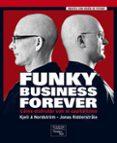 FUNKY BUSINESS FOREVER: COMO DISFRUTAR CON EL CAPITALISMO - 9788483224632 - KJELL A. NORDSTROM