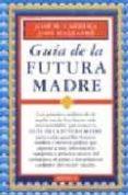 GUIA DE LA FUTURA MADRE - 9788486193232 - JOSE MARIA CARRERA MACIA