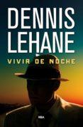 VIVIR DE NOCHE - 9788490567432 - DENNIS LEHANE