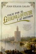 VIAJE POR EL GUADALQUIVIR Y SU HISTORIA - 9788491641032 - JUAN ESLAVA GALAN