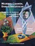 MUJERES CHAMAN, DAMAS INICIATICAS: ESCRITOS DE MUJERES EN LA EXPE RIENCIA DE LAS DROGAS - 9788492100132 - CYNTHIA PALMER