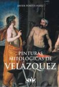 PINTURAS MITOLOGICAS DE VELAZQUEZ - 9788493257132 - JAVIER PORTUS PEREZ