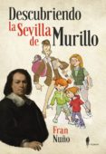 DESCUBRIENDO LA SEVILLA DE MURILLO - 9788494588532 - FRAN NUÑO