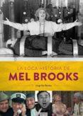 LA LOCA HISTORIA DE MEL BROOKS - 9788494944932 - JORGE SAN ROMAN