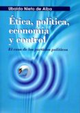 ETICA, POLITICA, ECONOMIA Y CONTROL: EL CASO DE LOS PARTIDOS POLITICOS - 9788495058232 - UBALDO NIETO DE ALBA