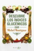 DESCUBRE LOS INDICES GLUCEMICOS CON MICHAEL MONTIGNAC: EXPERTO EN ADELGAZAMIENTO - 9788496599932 - MICHEL MONTIGNAC